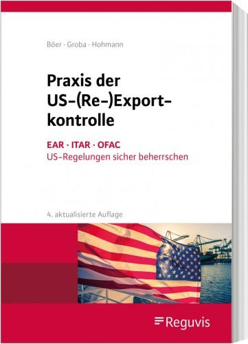 In Vorbereitung - Praxis der US- (Re-)  Exportkontrolle, 4. aktualisierte Auflage 2020 - Erscheint November 2020
